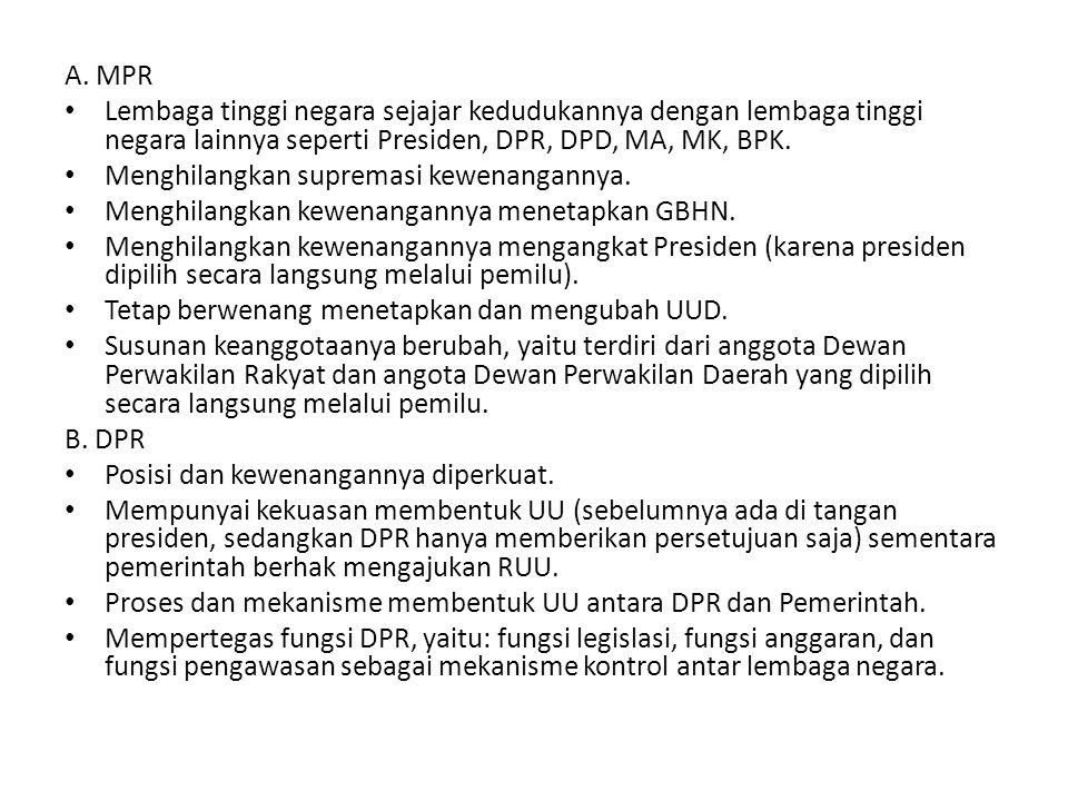 A. MPR Lembaga tinggi negara sejajar kedudukannya dengan lembaga tinggi negara lainnya seperti Presiden, DPR, DPD, MA, MK, BPK. Menghilangkan supremas