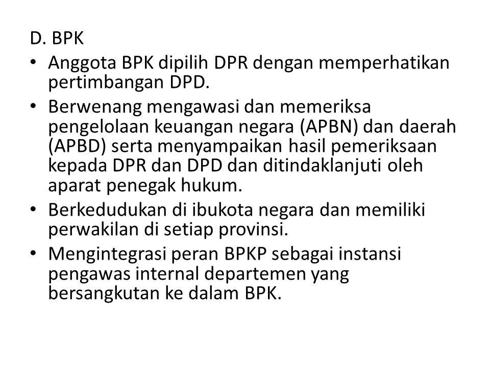 D. BPK Anggota BPK dipilih DPR dengan memperhatikan pertimbangan DPD. Berwenang mengawasi dan memeriksa pengelolaan keuangan negara (APBN) dan daerah
