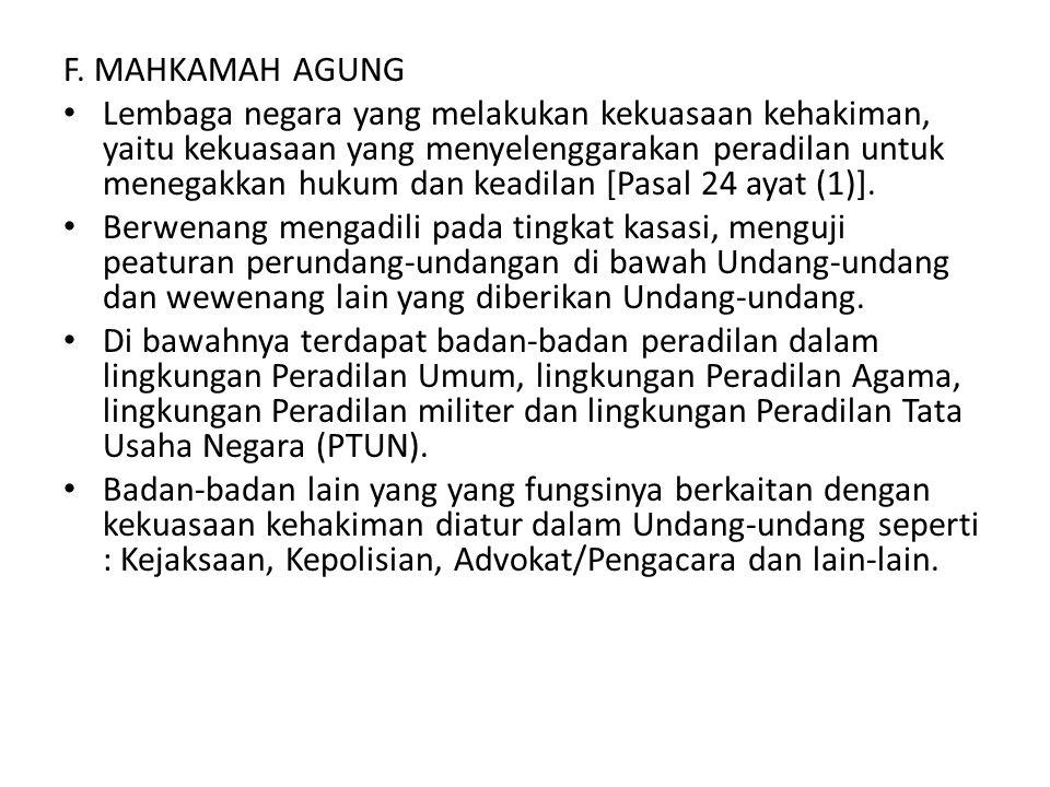 F. MAHKAMAH AGUNG Lembaga negara yang melakukan kekuasaan kehakiman, yaitu kekuasaan yang menyelenggarakan peradilan untuk menegakkan hukum dan keadil