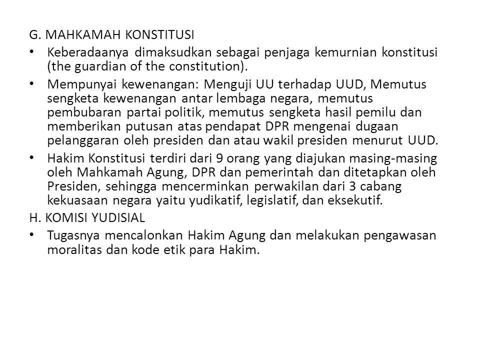 G. MAHKAMAH KONSTITUSI Keberadaanya dimaksudkan sebagai penjaga kemurnian konstitusi (the guardian of the constitution). Mempunyai kewenangan: Menguji