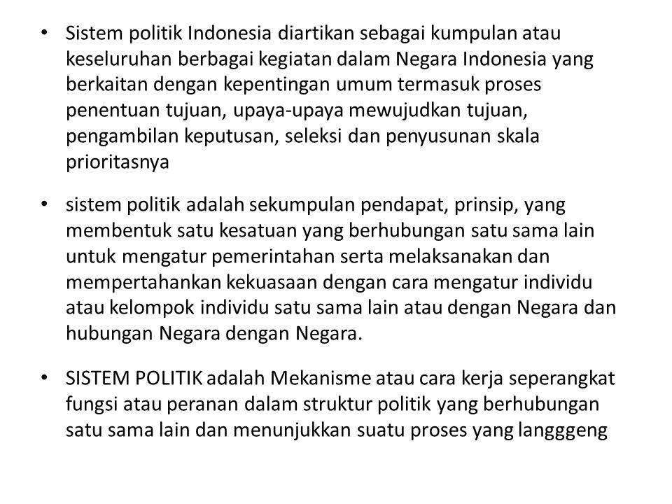 Sistem politik Indonesia diartikan sebagai kumpulan atau keseluruhan berbagai kegiatan dalam Negara Indonesia yang berkaitan dengan kepentingan umum t