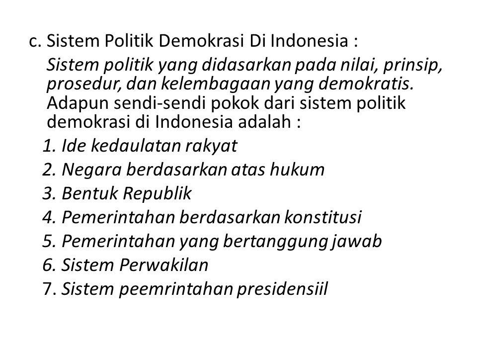 c. Sistem Politik Demokrasi Di Indonesia : Sistem politik yang didasarkan pada nilai, prinsip, prosedur, dan kelembagaan yang demokratis. Adapun sendi