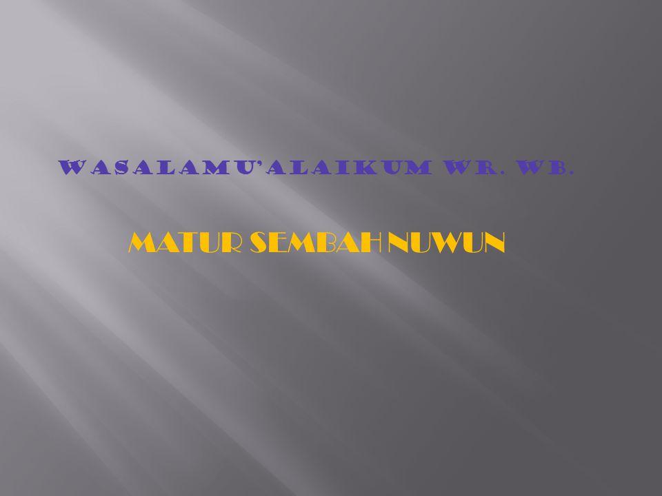 MATUR SEMBAH NUWUN WASALAMU'ALAIKUM WR. WB.