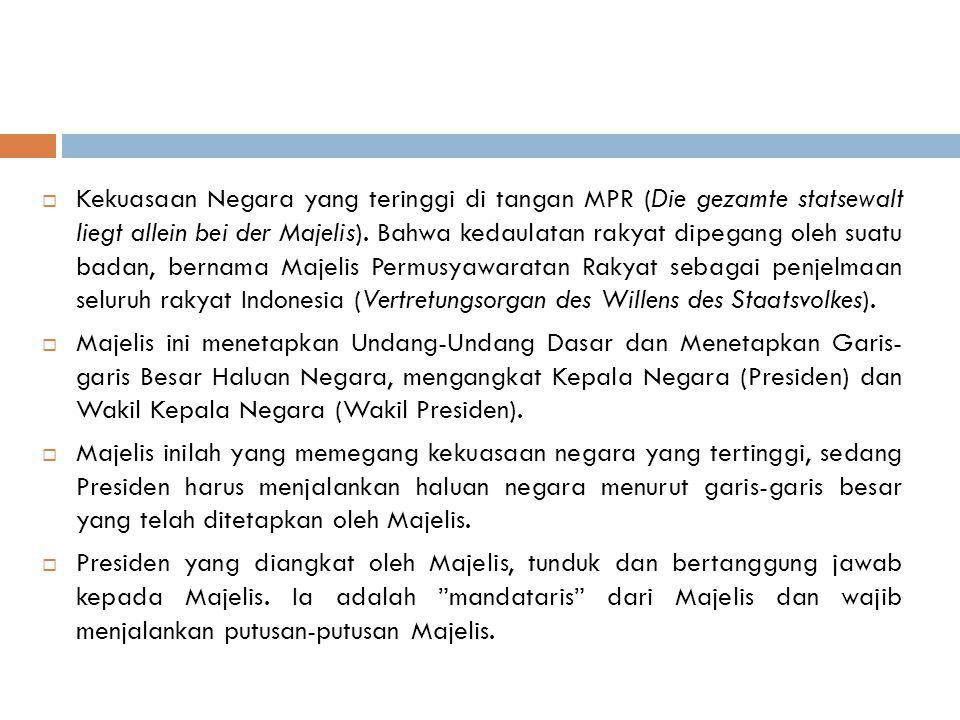 Kekuasaan Negara yang teringgi di tangan MPR (Die gezamte statsewalt liegt allein bei der Majelis).