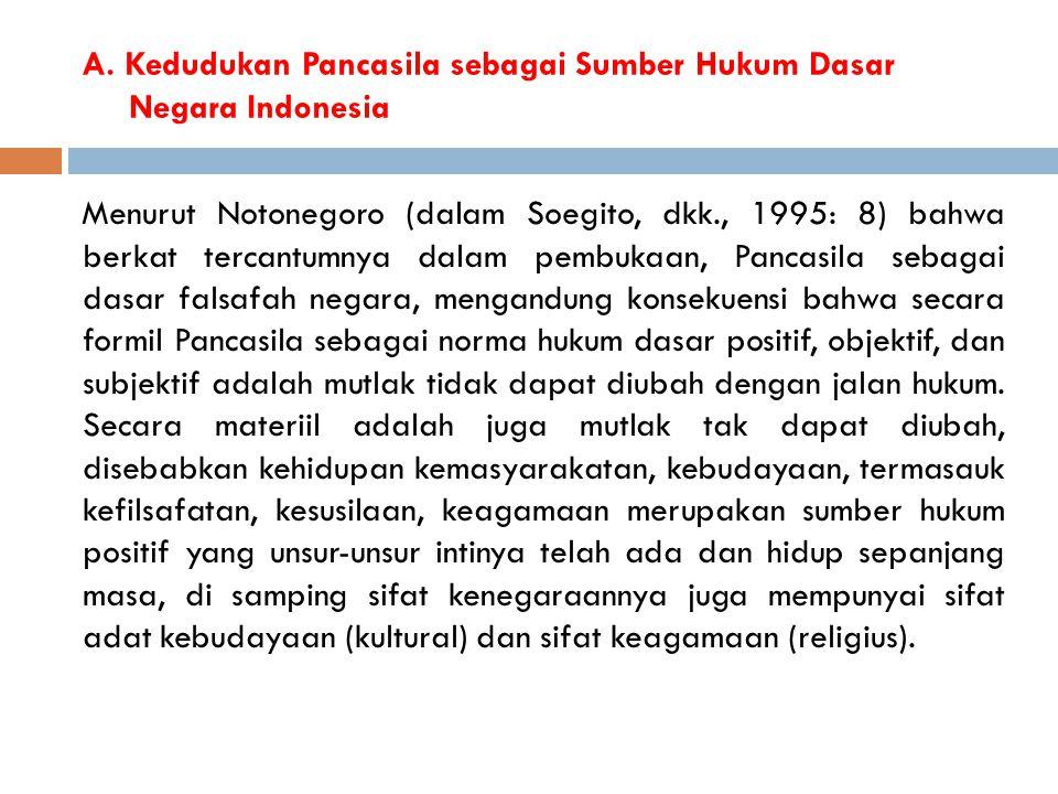 A. Kedudukan Pancasila sebagai Sumber Hukum Dasar Negara Indonesia Menurut Notonegoro (dalam Soegito, dkk., 1995: 8) bahwa berkat tercantumnya dalam p