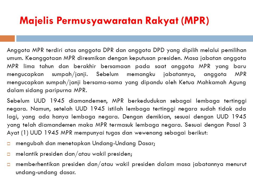 Majelis Permusyawaratan Rakyat (MPR) Anggota MPR terdiri atas anggota DPR dan anggota DPD yang dipilih melalui pemilihan umum. Keanggotaan MPR diresmi