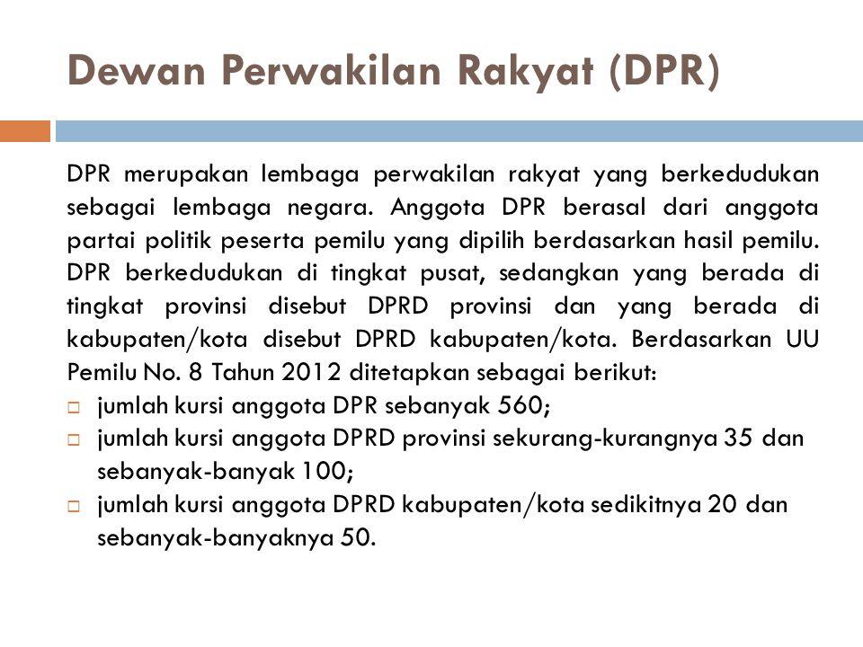 Dewan Perwakilan Rakyat (DPR) DPR merupakan lembaga perwakilan rakyat yang berkedudukan sebagai lembaga negara. Anggota DPR berasal dari anggota parta