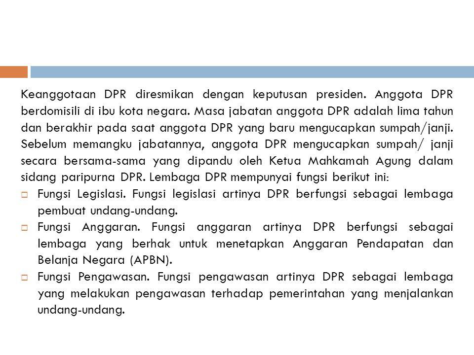 Keanggotaan DPR diresmikan dengan keputusan presiden. Anggota DPR berdomisili di ibu kota negara. Masa jabatan anggota DPR adalah lima tahun dan berak