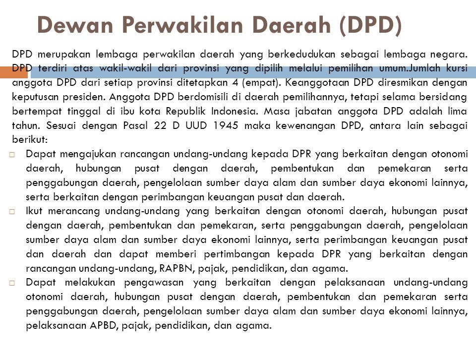 Dewan Perwakilan Daerah (DPD) DPD merupakan lembaga perwakilan daerah yang berkedudukan sebagai lembaga negara. DPD terdiri atas wakil-wakil dari prov