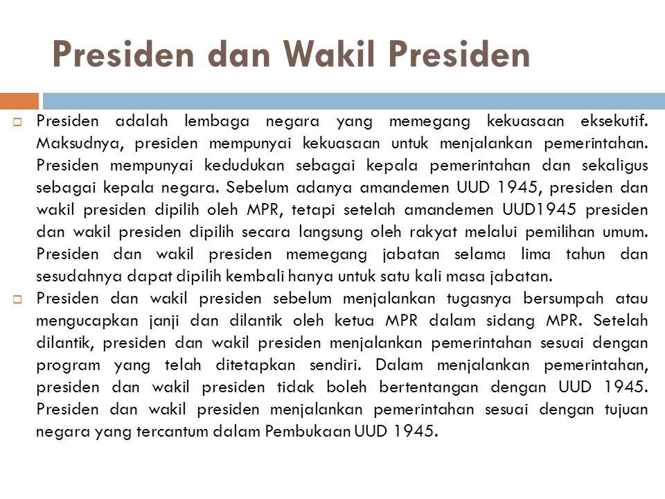 Presiden dan Wakil Presiden  Presiden adalah lembaga negara yang memegang kekuasaan eksekutif. Maksudnya, presiden mempunyai kekuasaan untuk menjalan