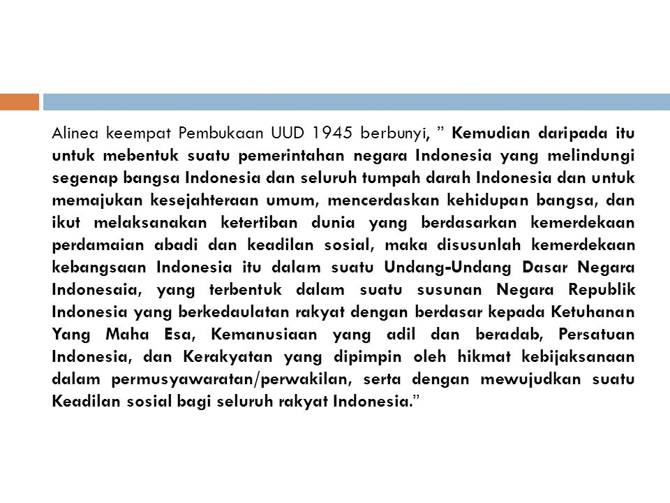 """Alinea keempat Pembukaan UUD 1945 berbunyi, """" Kemudian daripada itu untuk mebentuk suatu pemerintahan negara Indonesia yang melindungi segenap bangsa"""