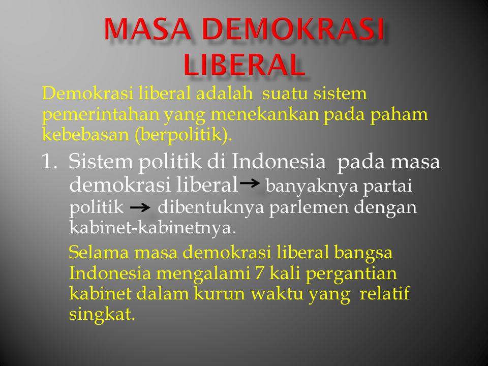 Demokrasi liberal adalah suatu sistem pemerintahan yang menekankan pada paham kebebasan (berpolitik). 1.Sistem politik di Indonesia pada masa demokras