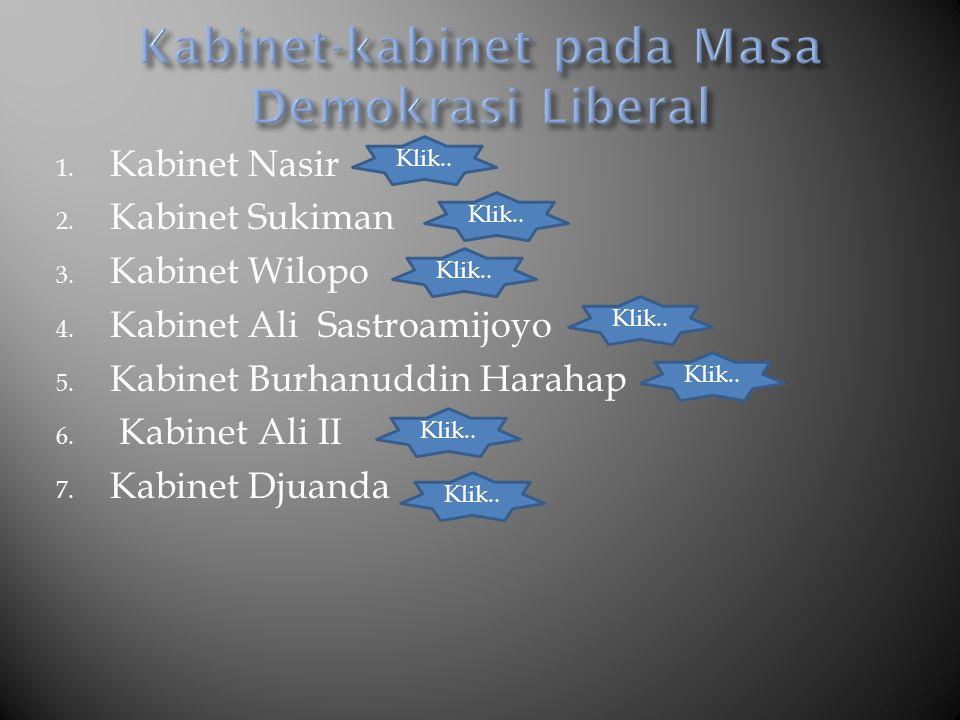 1. Kabinet Nasir 2. Kabinet Sukiman 3. Kabinet Wilopo 4. Kabinet Ali Sastroamijoyo 5. Kabinet Burhanuddin Harahap 6. Kabinet Ali II 7. Kabinet Djuanda
