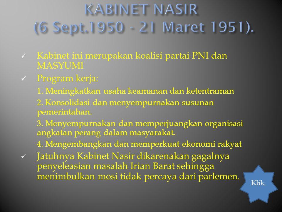 Kabinet ini merupakan koalisi partai PNI dan MASYUMI Program kerja: 1. Meningkatkan usaha keamanan dan ketentraman 2. Konsolidasi dan menyempurnakan s