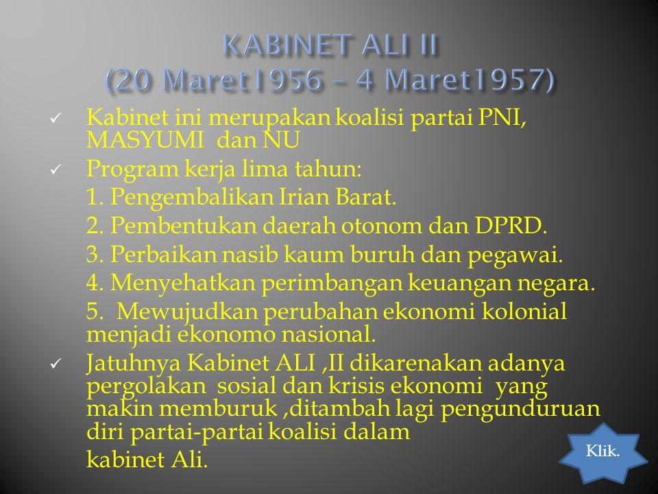 Kabinet ini merupakan koalisi partai PNI, MASYUMI dan NU Program kerja lima tahun: 1. Pengembalikan Irian Barat. 2. Pembentukan daerah otonom dan DPRD