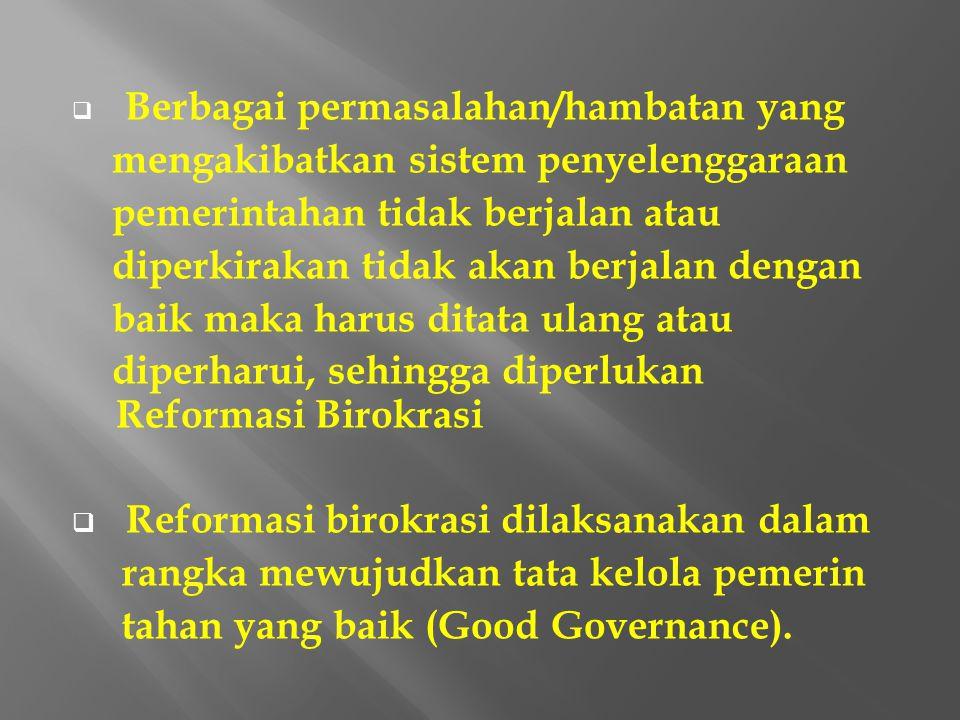  Reformasi birokrasi pada hakikatnya merupakan upaya untuk melakukan pembaharuan dan perubahan mendasar terhadap sistem penyelenggaraan pemerintahan