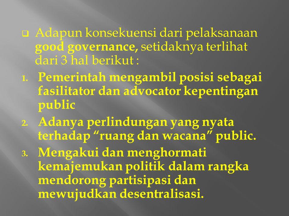  Good Governance adalah suatu mekanisme kerja, dimana aktivitas pemerintahan berorientasi pada terwujudnya keadilan social dimana pemerintah diharapk