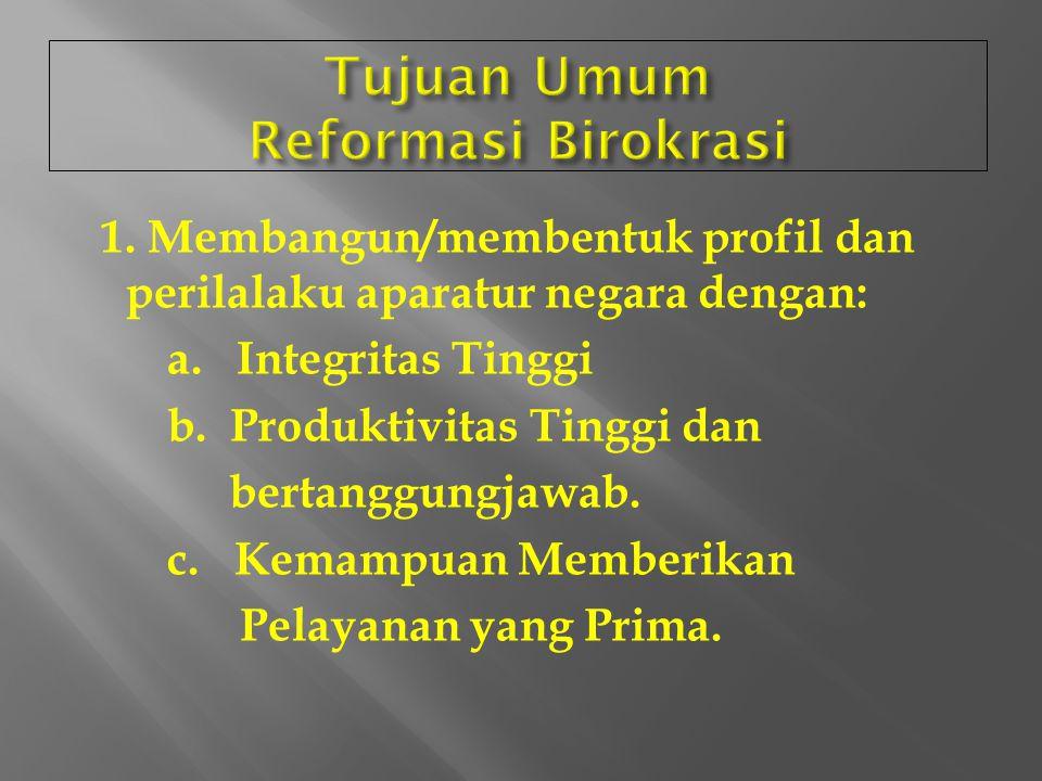  Reformasi birokrasi adalah langkah strategis untuk membangun aparatur negara agar lebih berdaya guna dan berhasil guna dalam mengemban tugas umum pe