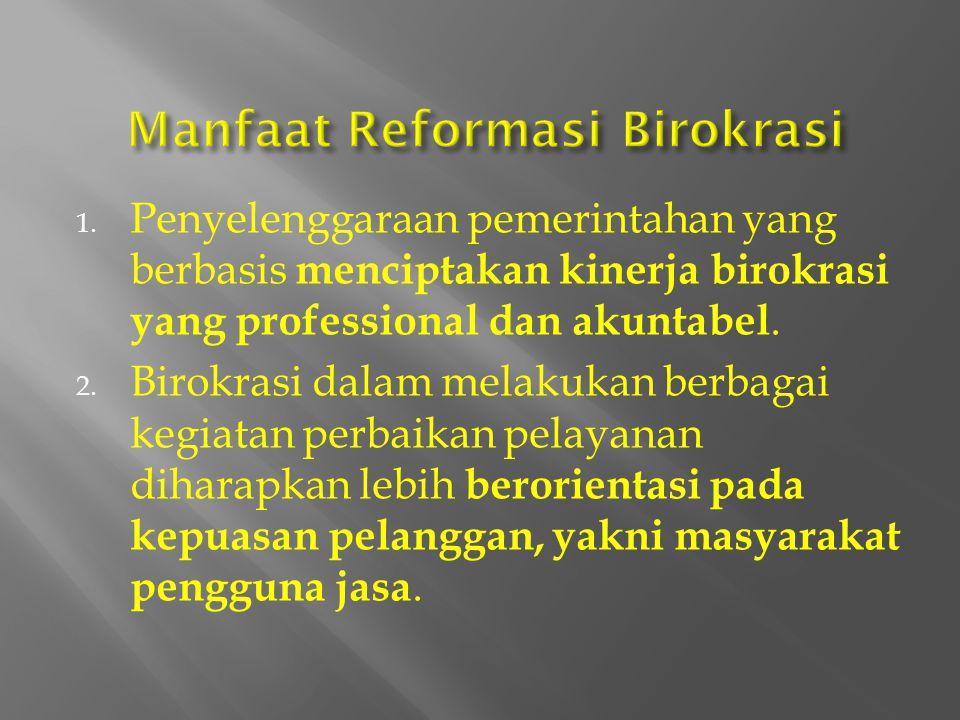 2. Membentuk Birokrasi : a. Birokrasi yang Bersih dari KKN b. Birokrasi yang Effisien, Efektif dan Produktif c. Birokrasi yang Transparan d. Birokrasi