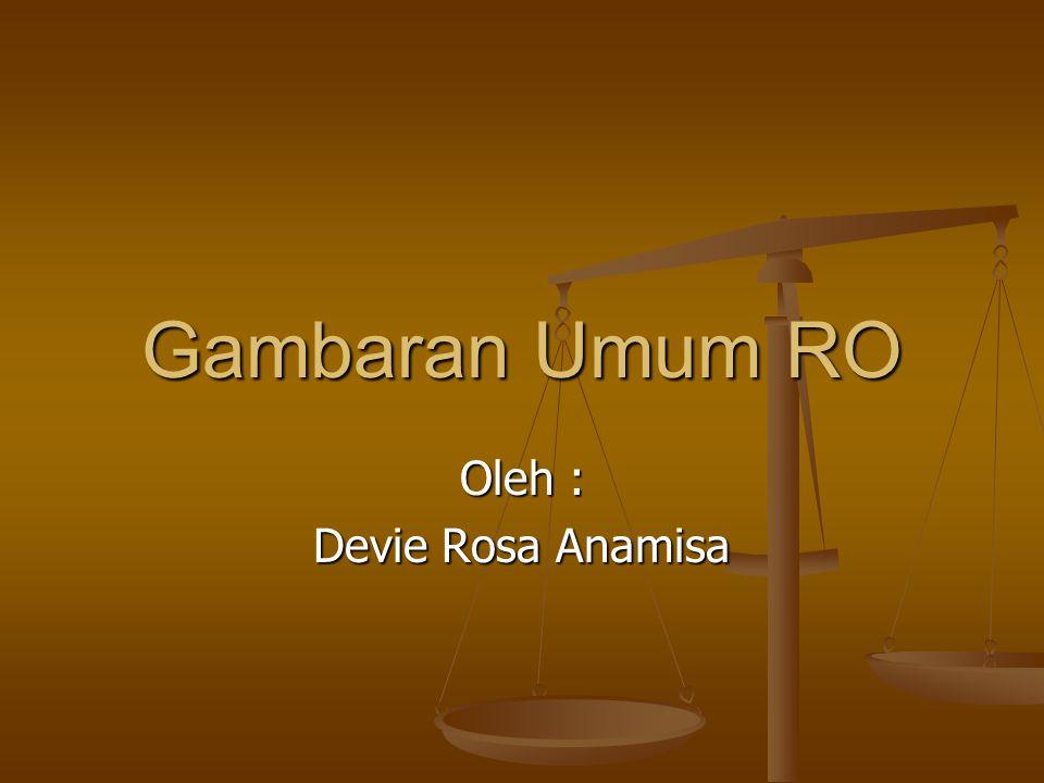 Gambaran Umum RO Oleh : Devie Rosa Anamisa