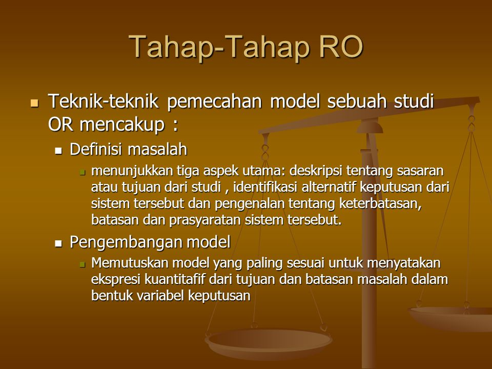 Tahap-Tahap RO Teknik-teknik pemecahan model sebuah studi OR mencakup : Teknik-teknik pemecahan model sebuah studi OR mencakup : Definisi masalah Defi