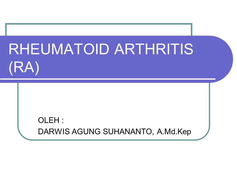RHEUMATOID ARTHRITIS (RA) OLEH : DARWIS AGUNG SUHANANTO, A.Md.Kep