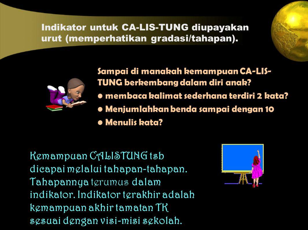 Kemampuan CALISTUNG tsb dicapai melalui tahapan-tahapan.