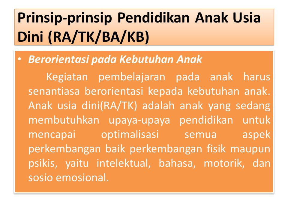 Prinsip-prinsip Pendidikan Anak Usia Dini (RA/TK/BA/KB) Prinsip-prinsip Pendidikan Anak Usia Dini (RA/TK/BA/KB) Berorientasi pada Kebutuhan Anak Kegia