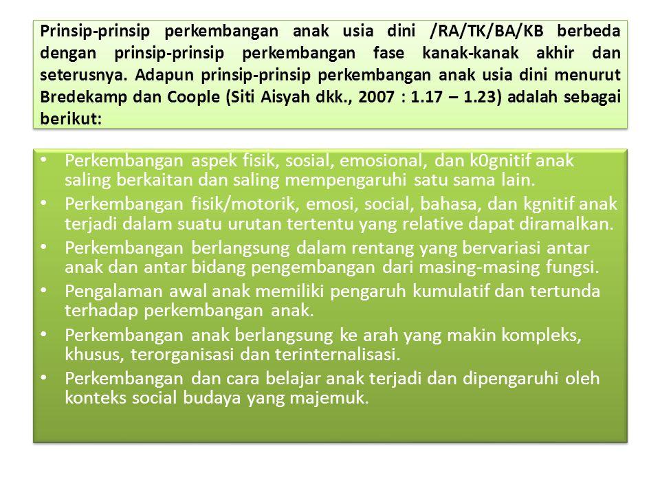 Prinsip-prinsip perkembangan anak usia dini /RA/TK/BA/KB berbeda dengan prinsip-prinsip perkembangan fase kanak-kanak akhir dan seterusnya. Adapun pri