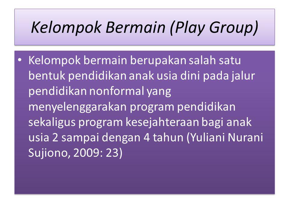 Kelompok Bermain (Play Group) Kelompok bermain berupakan salah satu bentuk pendidikan anak usia dini pada jalur pendidikan nonformal yang menyelenggar