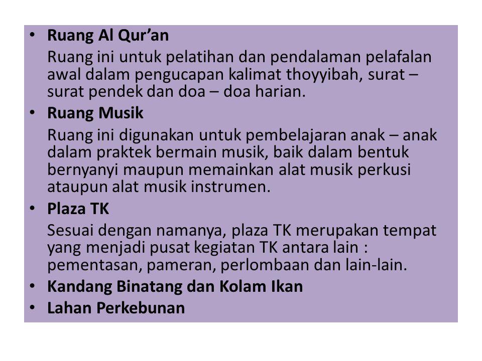Ruang Al Qur'an Ruang ini untuk pelatihan dan pendalaman pelafalan awal dalam pengucapan kalimat thoyyibah, surat – surat pendek dan doa – doa harian.