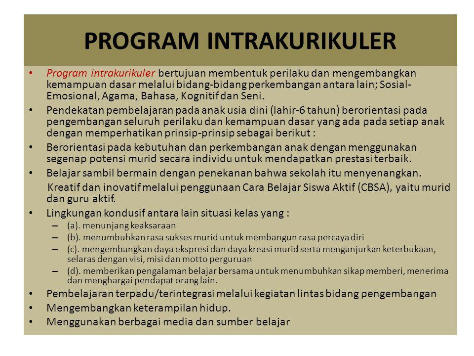 PROGRAM INTRAKURIKULER Program intrakurikuler bertujuan membentuk perilaku dan mengembangkan kemampuan dasar melalui bidang-bidang perkembangan antara