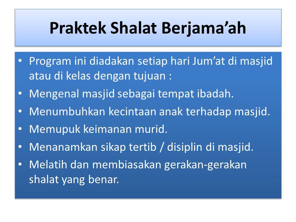 Praktek Shalat Berjama'ah Program ini diadakan setiap hari Jum'at di masjid atau di kelas dengan tujuan : Mengenal masjid sebagai tempat ibadah. Menum