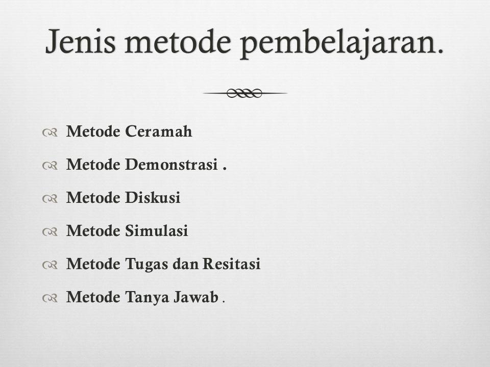 Metode  Metode merupakan upaya untuk mengimplementasikan rencana agar tujuan tercapai secara optimal. Metode digunakan untuk merealisasikan strateg