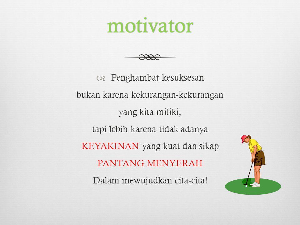 motivator  Jangan sediakan W A K T U untuk melakukan kebiasaan- kebiasaan buruk dan ceroboh, S U K S E S tersedia bagi kita yang bisa memanfaatkan W A K T U secara bijak, Mari berencana dan kerjakan mulai dari sekarang