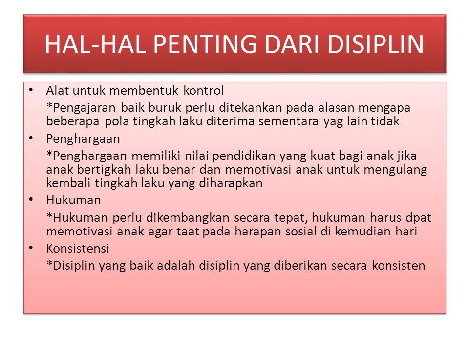 HAL-HAL PENTING DARI DISIPLIN HAL-HAL PENTING DARI DISIPLIN Alat untuk membentuk kontrol *Pengajaran baik buruk perlu ditekankan pada alasan mengapa b