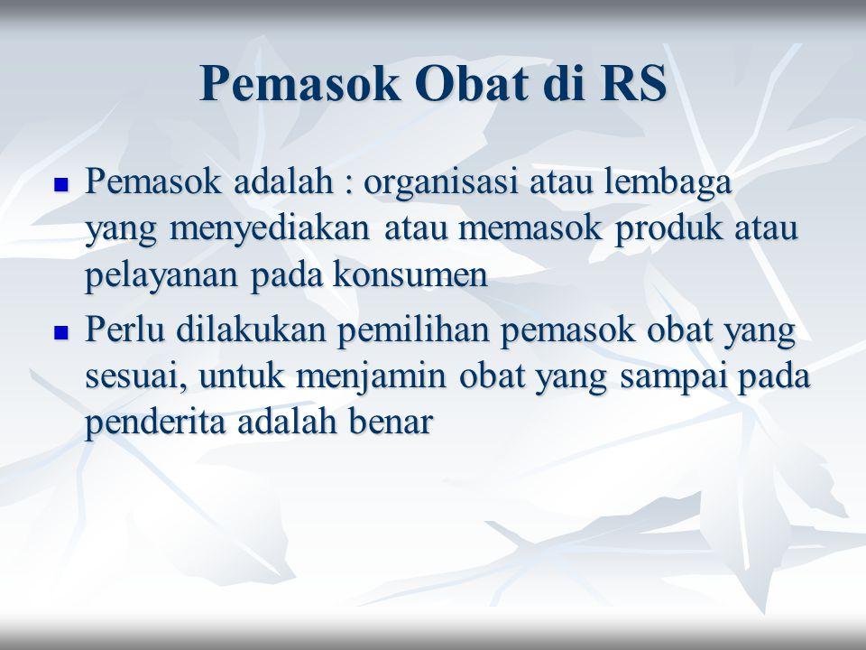 Pemasok Obat di RS Pemasok adalah : organisasi atau lembaga yang menyediakan atau memasok produk atau pelayanan pada konsumen Pemasok adalah : organis