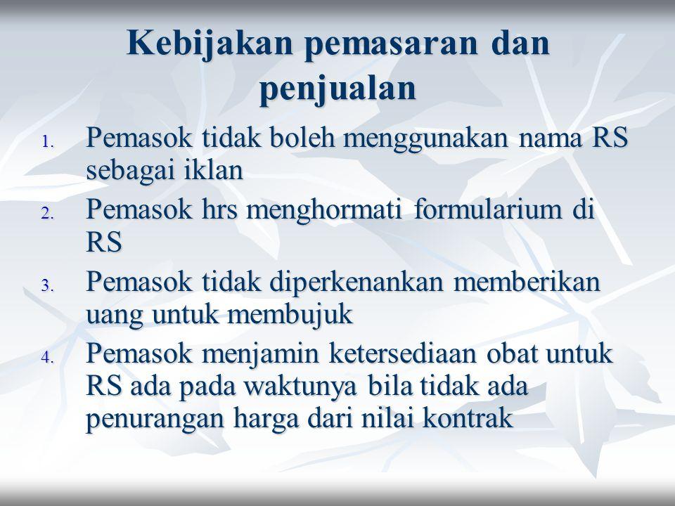 Kebijakan pemasaran dan penjualan 1. Pemasok tidak boleh menggunakan nama RS sebagai iklan 2. Pemasok hrs menghormati formularium di RS 3. Pemasok tid