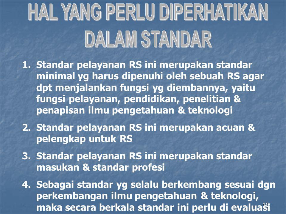 10 1.Standar pelayanan RS ini merupakan standar minimal yg harus dipenuhi oleh sebuah RS agar dpt menjalankan fungsi yg diembannya, yaitu fungsi pelay