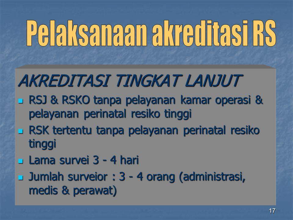 17 AKREDITASI TINGKAT LANJUT RSJ & RSKO tanpa pelayanan kamar operasi & pelayanan perinatal resiko tinggi RSJ & RSKO tanpa pelayanan kamar operasi & p