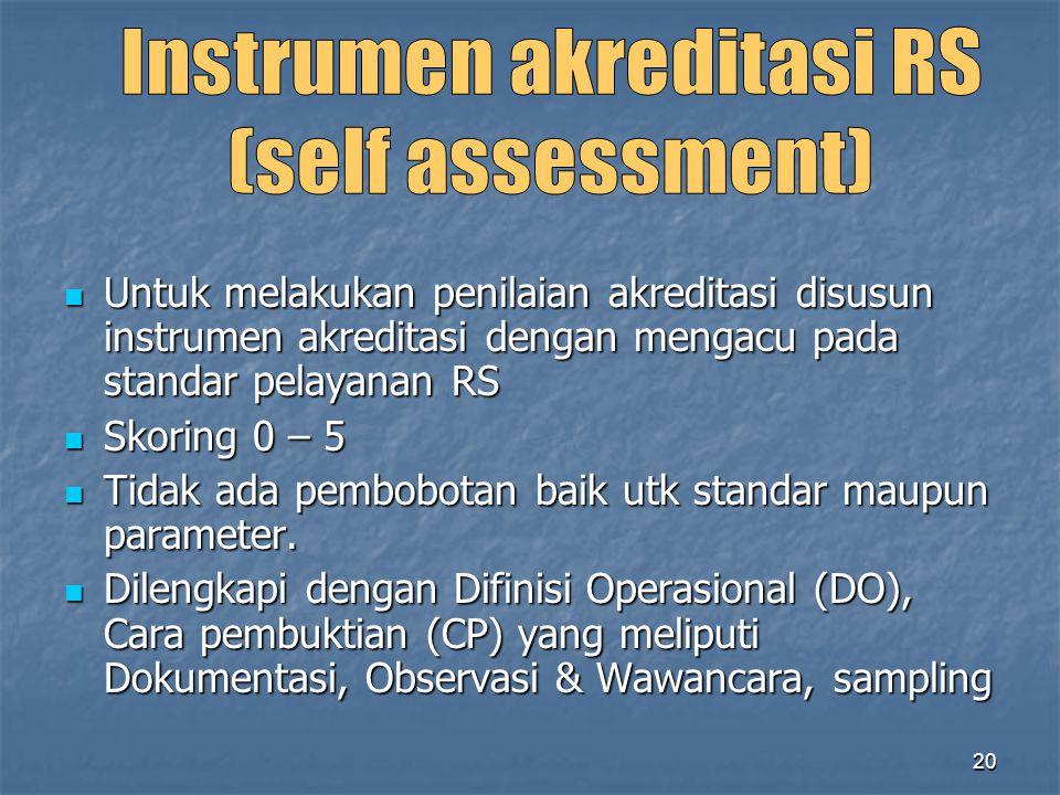 20 Untuk melakukan penilaian akreditasi disusun instrumen akreditasi dengan mengacu pada standar pelayanan RS Untuk melakukan penilaian akreditasi dis