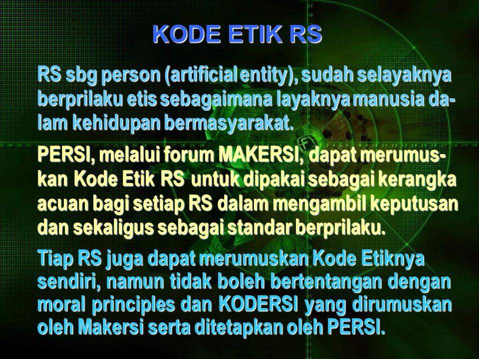 KODE ETIK RS RS sbg person (artificial entity), sudah selayaknya berprilaku etis sebagaimana layaknya manusia da- lam kehidupan bermasyarakat.