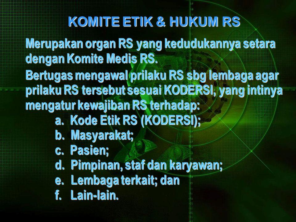 KOMITE ETIK & HUKUM RS Merupakan organ RS yang kedudukannya setara dengan Komite Medis RS.