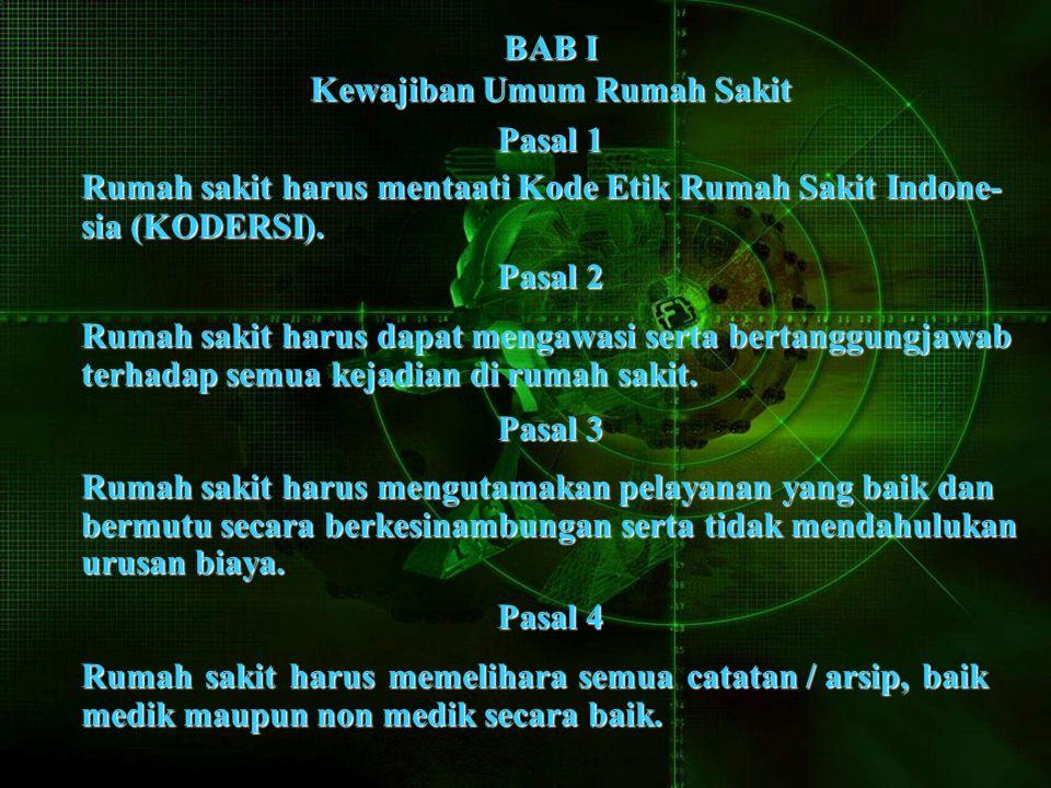 BAB I Kewajiban Umum Rumah Sakit Pasal 1 Rumah sakit harus mentaati Kode Etik Rumah Sakit Indone- sia (KODERSI).