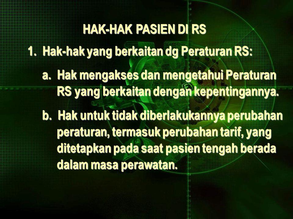 HAK-HAK PASIEN DI RS 1.Hak-hak yang berkaitan dg Peraturan RS: a.
