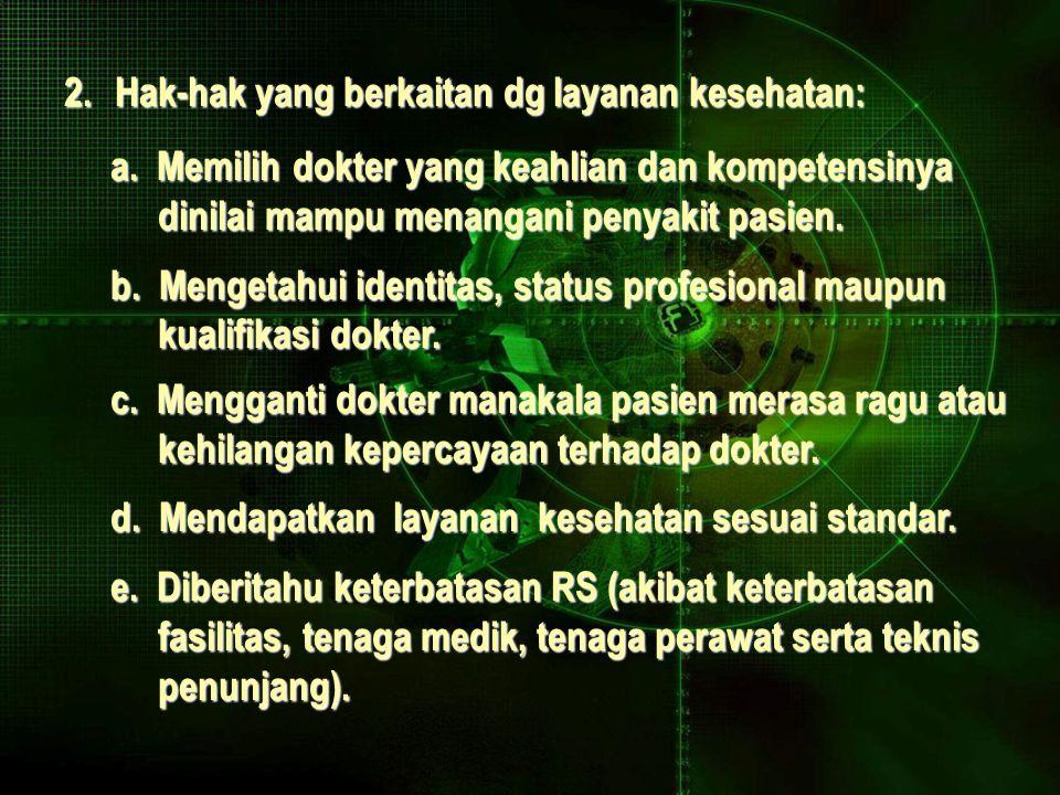 2.Hak-hak yang berkaitan dg layanan kesehatan: a.