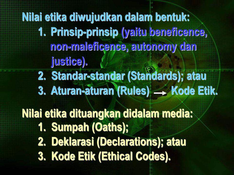 Nilai etika diwujudkan dalam bentuk: 1.Prinsip-prinsip (yaitu beneficence, 1.
