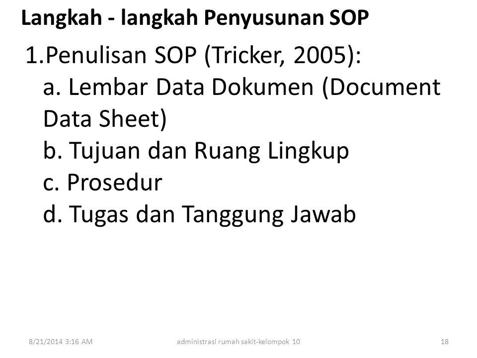 Langkah - langkah Penyusunan SOP 1.Penulisan SOP (Tricker, 2005): a. Lembar Data Dokumen (Document Data Sheet) b. Tujuan dan Ruang Lingkup c. Prosedur