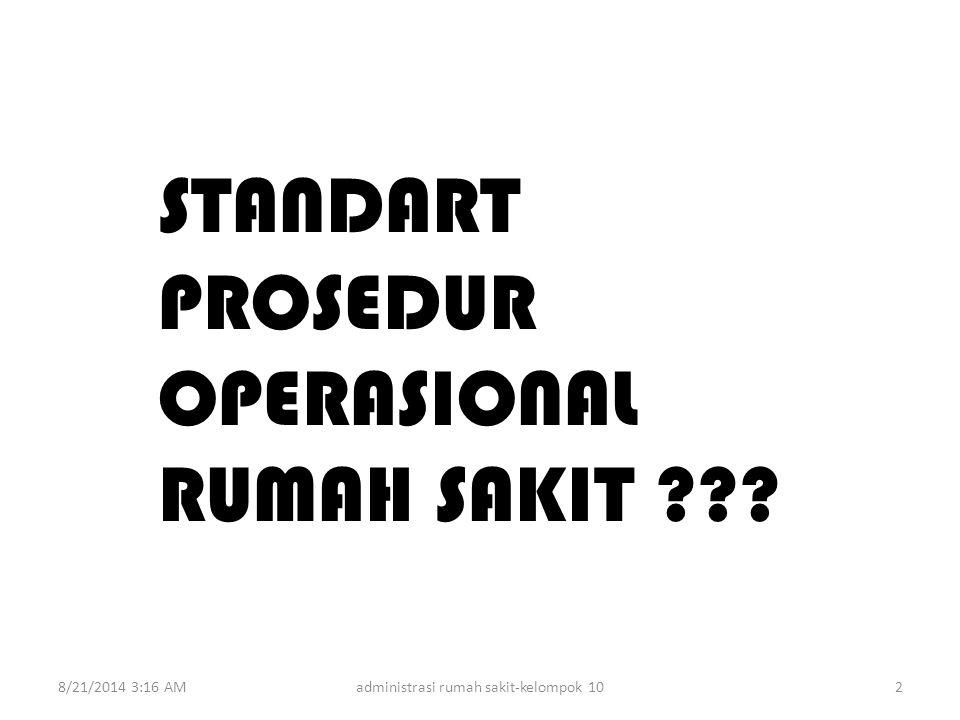 STANDART PROSEDUR OPERASIONAL RUMAH SAKIT ??? 8/21/2014 3:18 AMadministrasi rumah sakit-kelompok 102