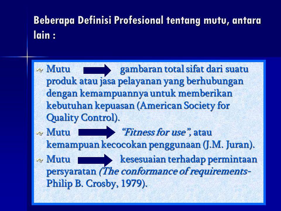 Beberapa Definisi Profesional tentang mutu, antara lain :  Mutugambaran total sifat dari suatu produk atau jasa pelayanan yang berhubungan dengan kem